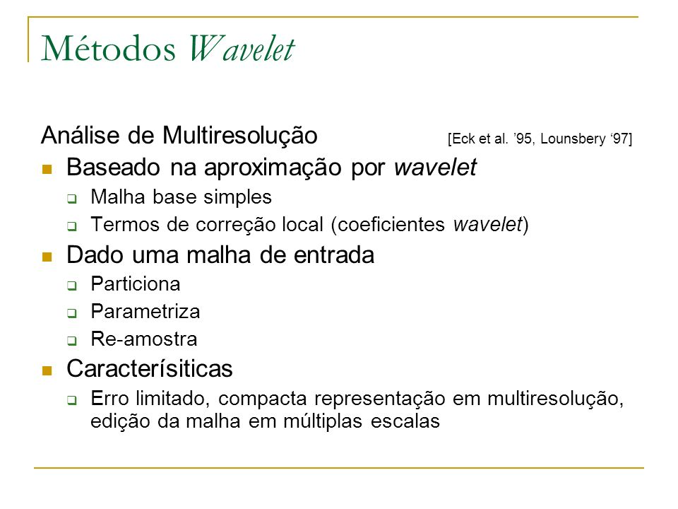 Métodos Wavelet Análise de Multiresolução [Eck et al. '95, Lounsbery '97] Baseado na aproximação por wavelet.